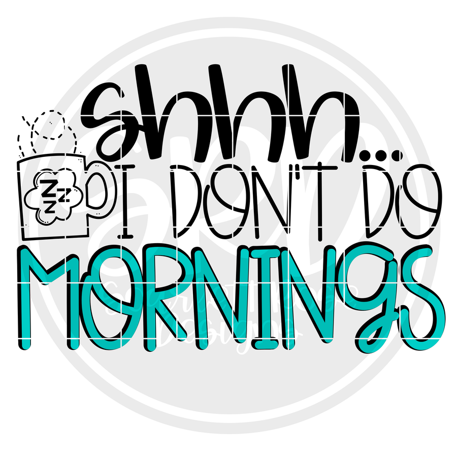 Shhh...I Don't Do Mornings SVG