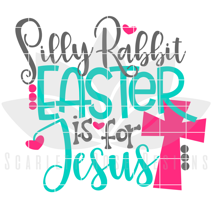Easter SVG, Silly Rabbit Easter is for Jesus cut file