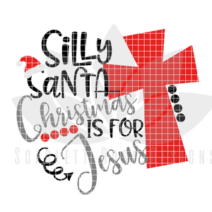 Christmas SVG, Silly Santa Christmas is for Jesus, Cross cut file