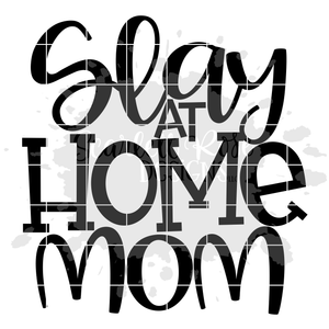 Slay at Home Mom SVG