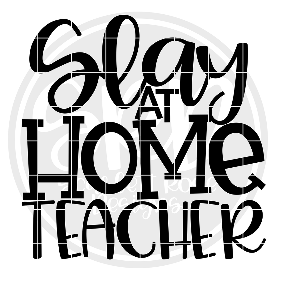 Slay at Home Teacher SVG
