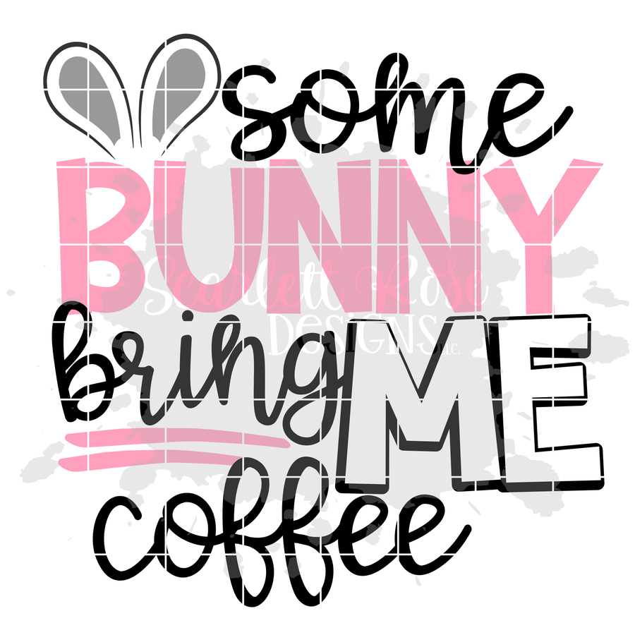 Some Bunny bring Me Coffee SVG