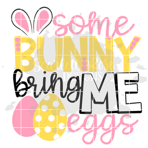 Some Bunny Bring Me Eggs SVG
