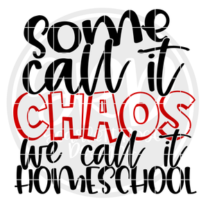 Some Call it Chaos We Call it Homeschool SVG