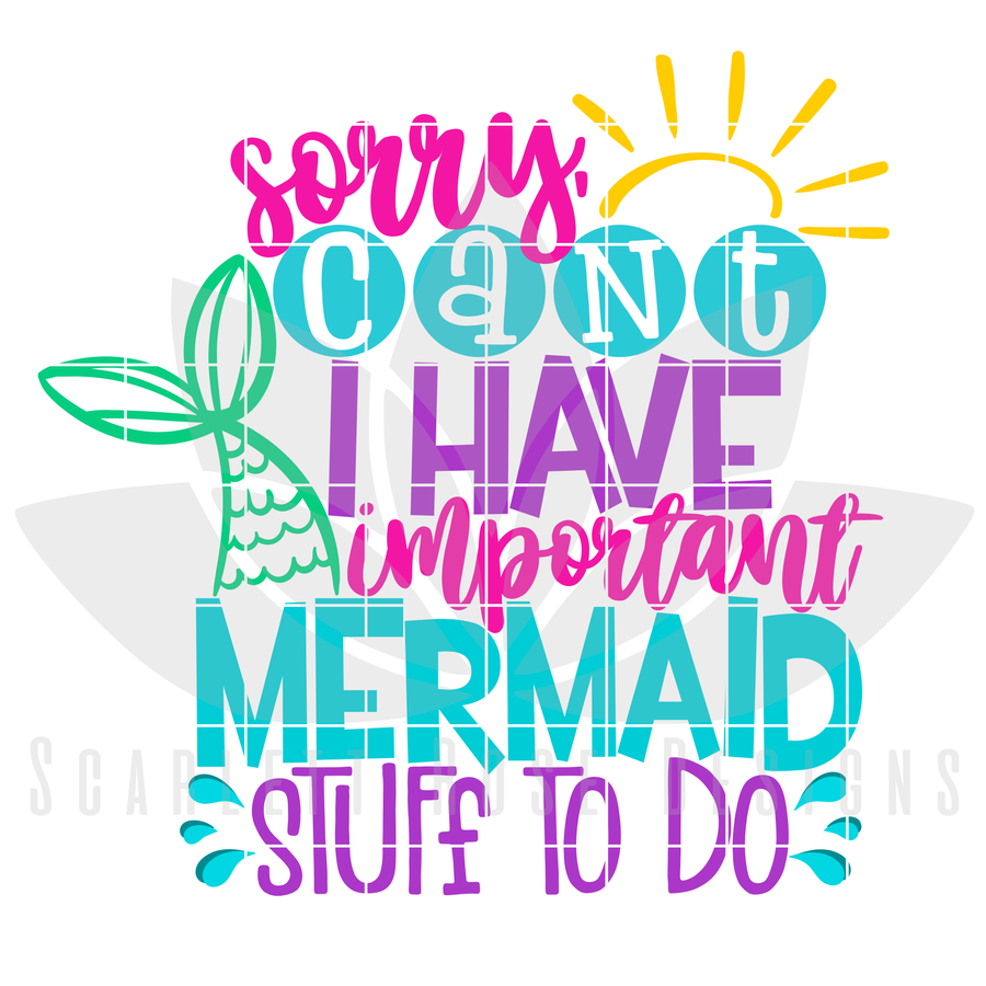 Sorry, Can't I Have Important Mermaid Stuff To Do SVG