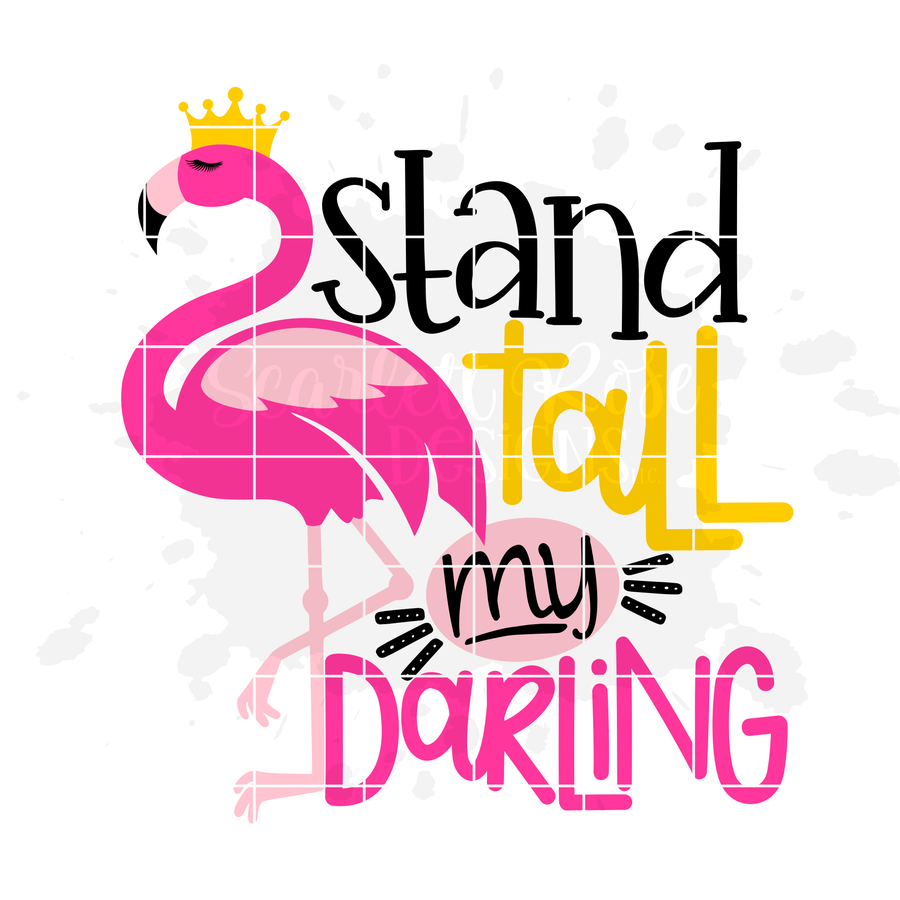 Stand Tall my Darling, Flamingo SVG
