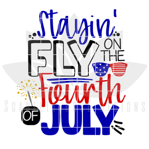 Stayin' Fly on the Fourth of July SVG cut file