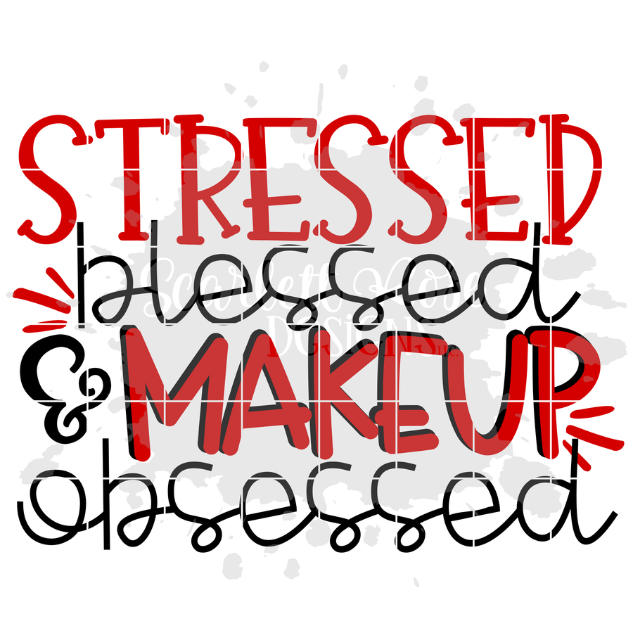 Stressed Blessed & Makeup Obsessed SVG