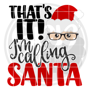 That's It! I'm Calling Santa SVG