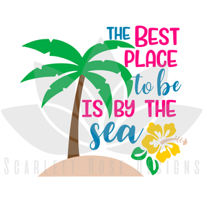 Summer Beach SVG cut file, The Best Place to be is by the Sea, Hibiscus SVG, EPS, PNG
