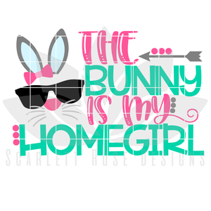 Easter SVG, The Bunny is my Homegirl cut file