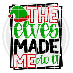 The Elves Made Me Do It SVG