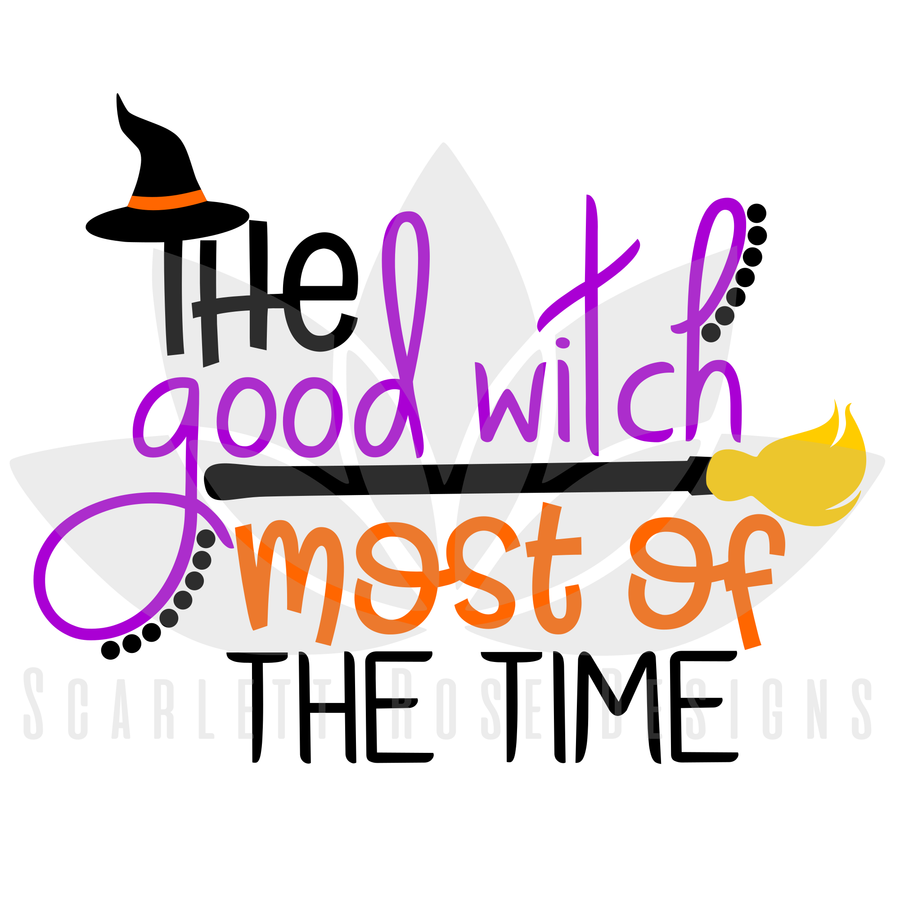 Halloween SVG, The Good Witch, Most of the Time, Witches Broom cut file