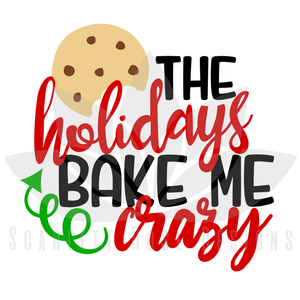 Christmas SVG cut file, The Holidays Bake Me Crazy, Cookie SVG