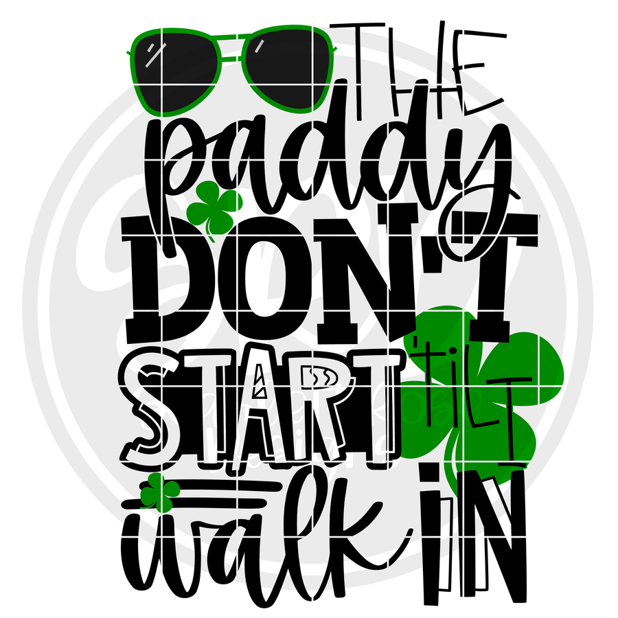 The Paddy Don't Start 'til I Walk In SVG