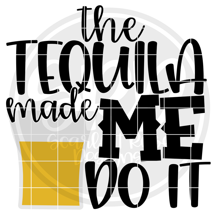 The Tequila Made Me Do It SVG
