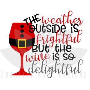 Christmas SVG cut file, The Weather Outside is Frightful, but the Wine is so Delightful SVG