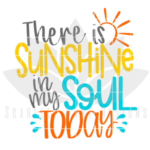 There is Sunshine in my Soul Today SVG