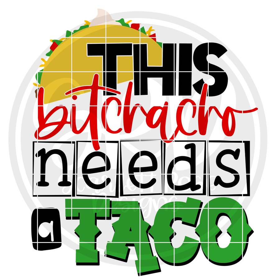 This Bitchacho Needs a Taco SVG