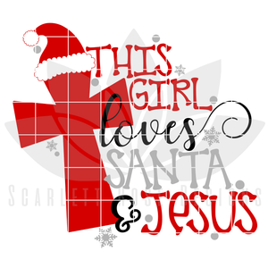 Christmas SVG, DXF, This Girl Loves Santa and Jesus cut file