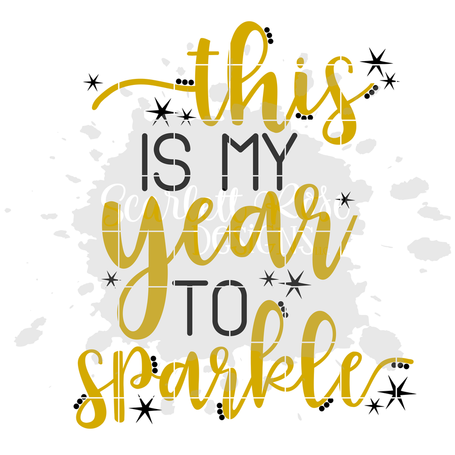 New Years SVG, DXF, This is my Year to Sparkle cut file