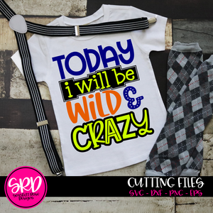 Today I Will Be Wild & Crazy SVG