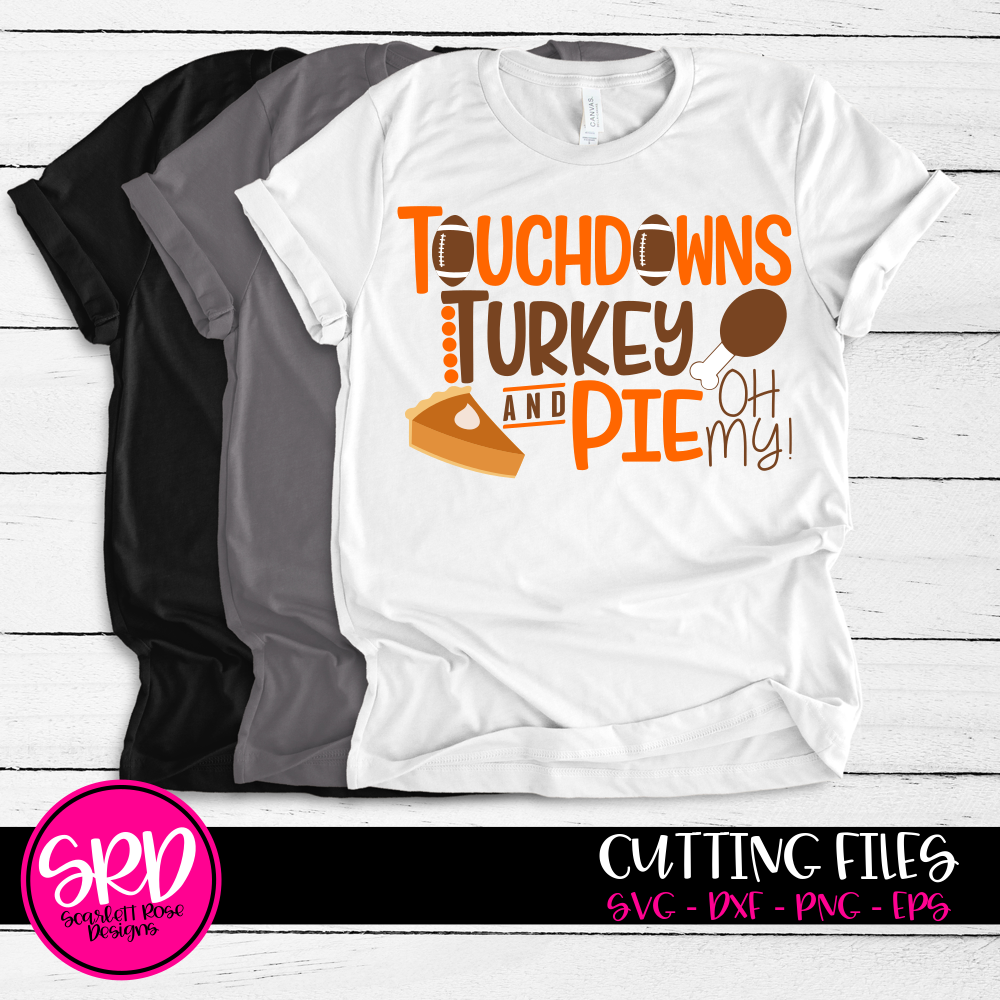 Thanksgiving Fall Svg Cut File Touchdowns Turkey And Pie Oh My Svg Scarlett Rose Designs