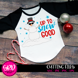 Up to Snow Good - Snowman SVG
