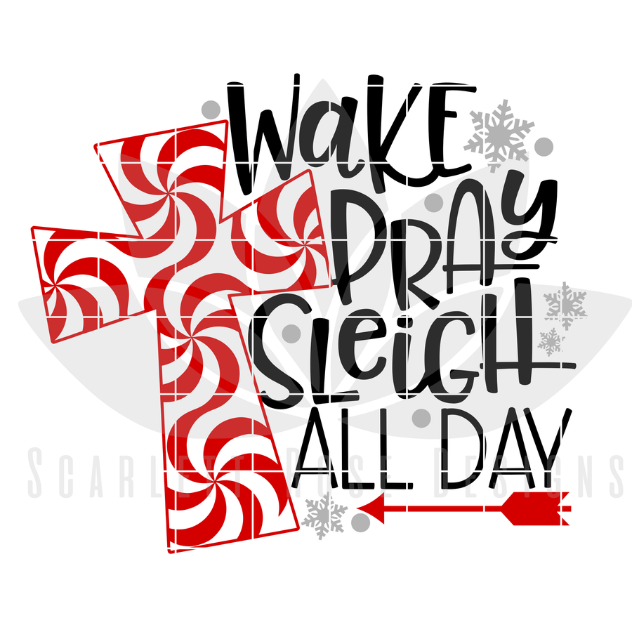 Christmas SVG, DXF, Wake Pray Sleigh All Day cut file