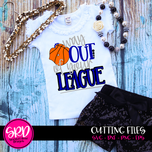 Way out of Your League - Basketball SVG