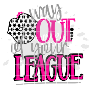 Way Out of your League - Soccer SVG