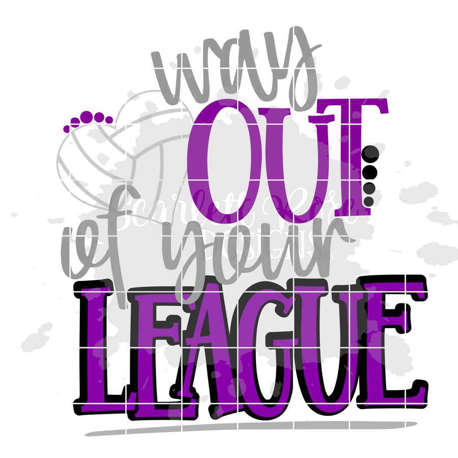 Way out of Your League - Volleyball SVG