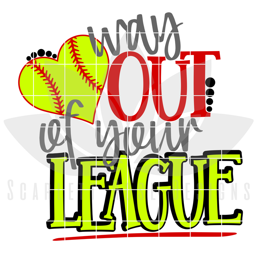 Way Out Of Your League - Softball SVG