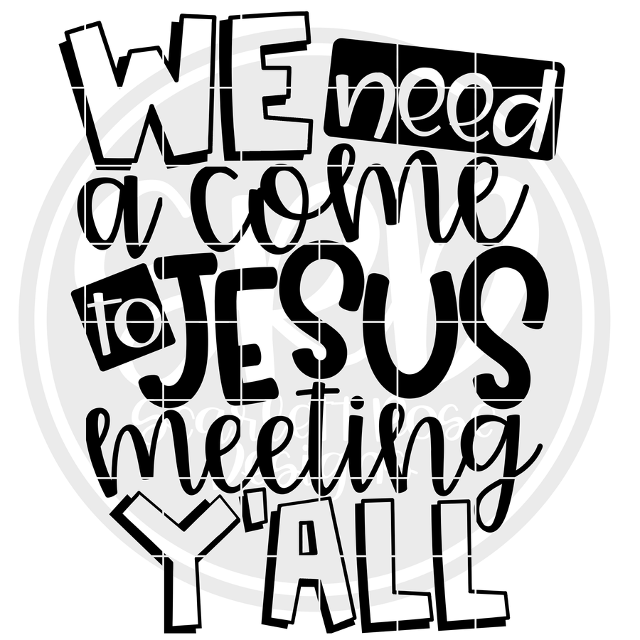We Need a Come to Jesus Meeting Y'all SVG