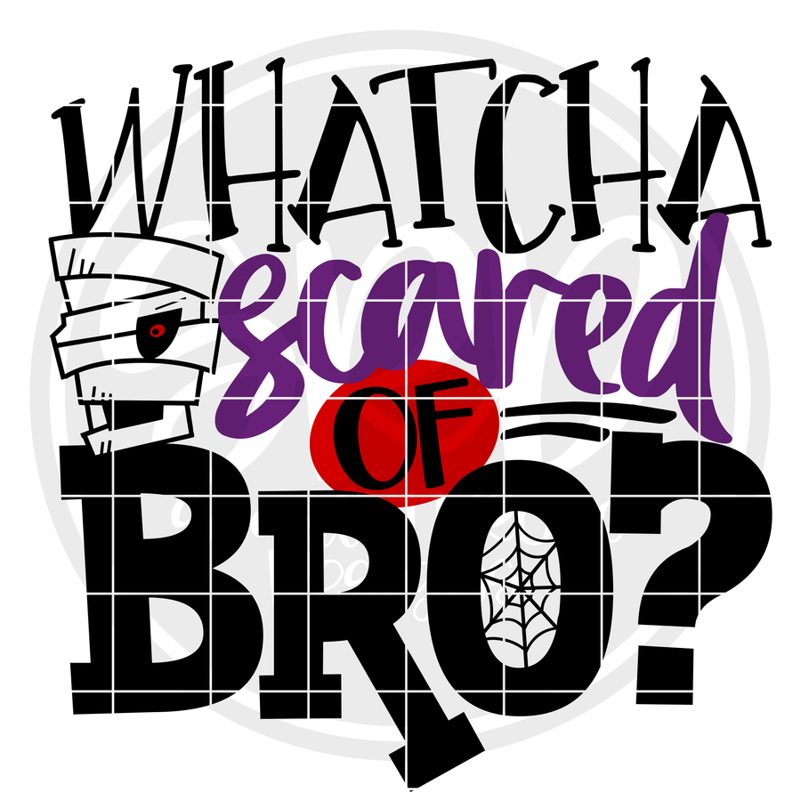 Whatcha Scared of Bro SVG