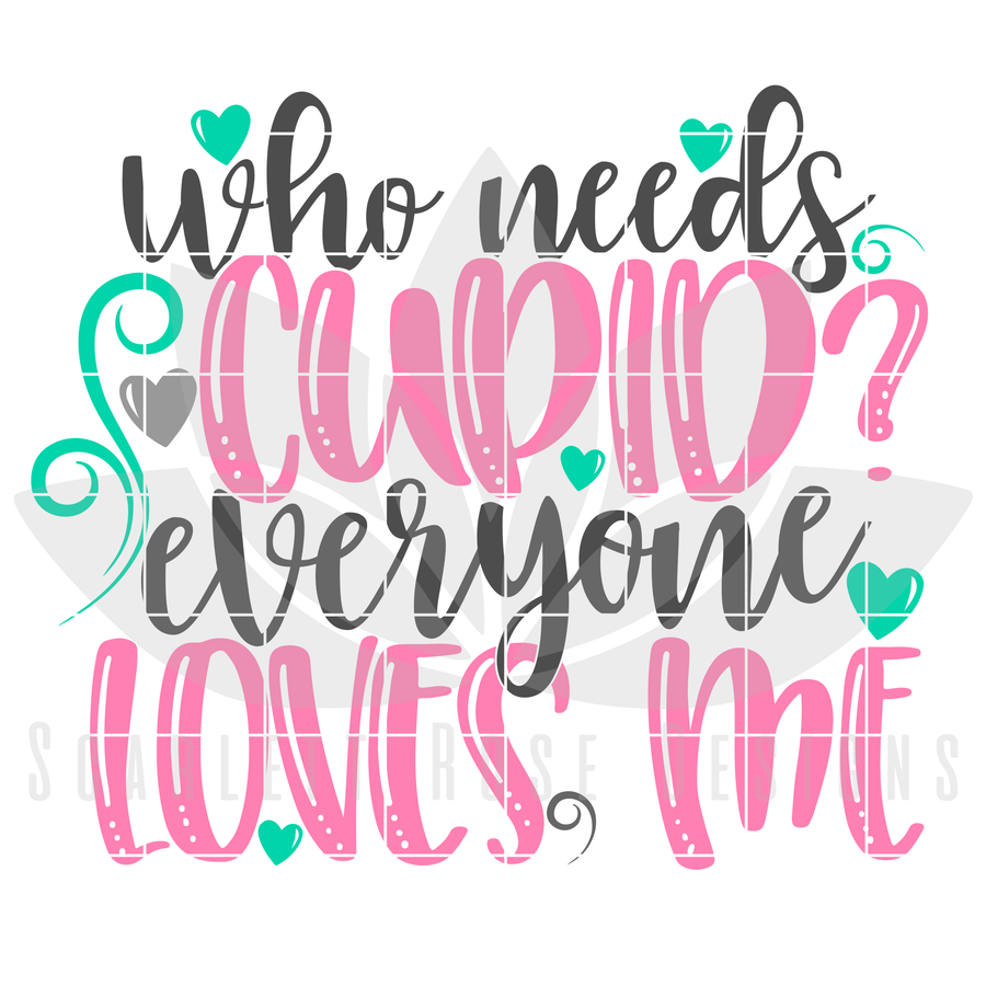 Valentine's Day SVG, DXF, Who Needs Cupid, Everyone Loves Me