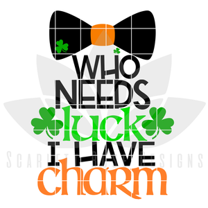 St. Patrick's Day SVG, DXF, Who Needs Luck, I Have Charm cut file