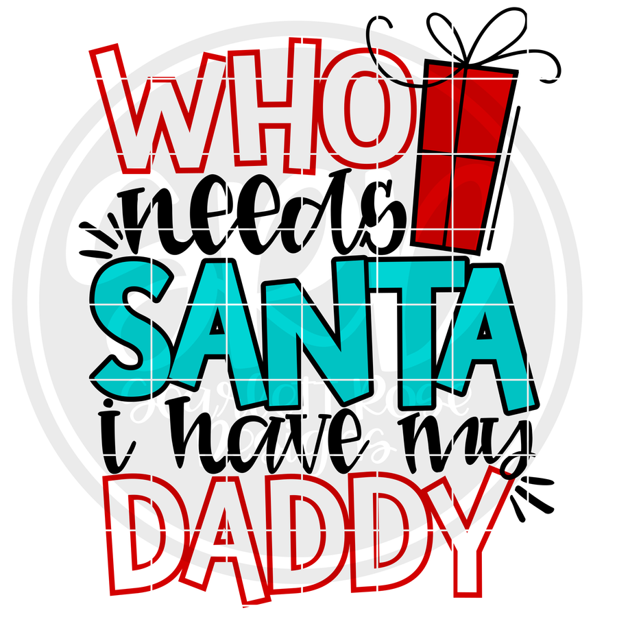Who Needs Santa I Have My Daddy SVG - Color