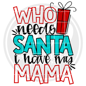 Who Needs Santa I Have My Mama SVG - Color