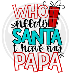 Who Needs Santa I Have My Papa SVG - Color