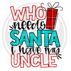 Who Needs Santa I Have My Uncle SVG - Color