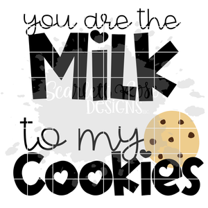 You are the Milk - to my Cookies SVG