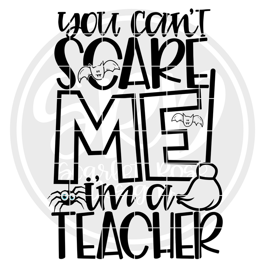 You Can't Scare Me I'm A Teacher SVG