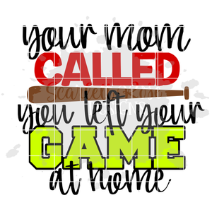 Your Mom Called, You Left Your Game at Home - Softball SVG