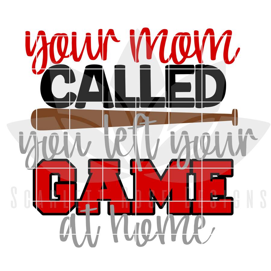 Your Mom Called You Left Your Game at Home - Baseball SVG
