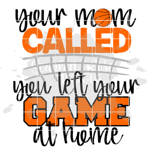 Your Mom Called, You left Your Game at Home - Basketball SVG