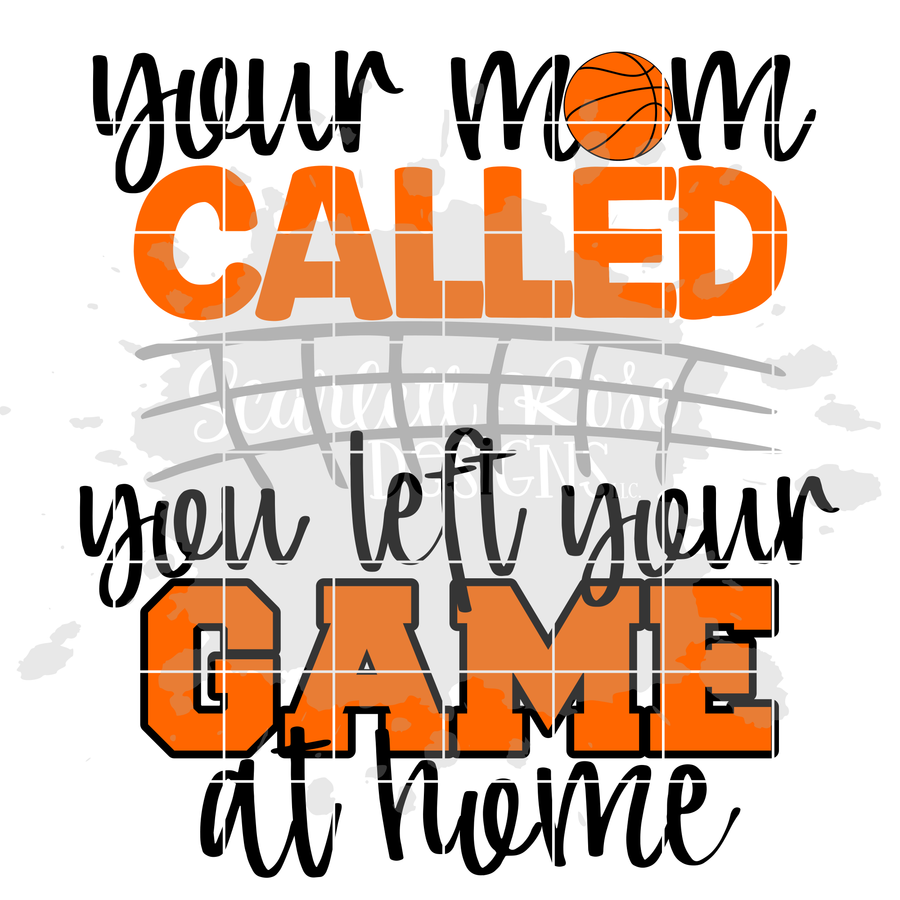 Your Mom Called You left Your Game at Home - Basketball SVG