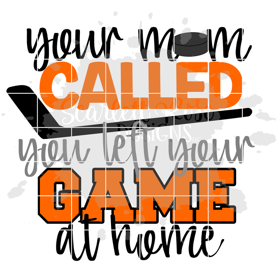 Your Mom Called You Left Your Game at Home - Hockey SVG