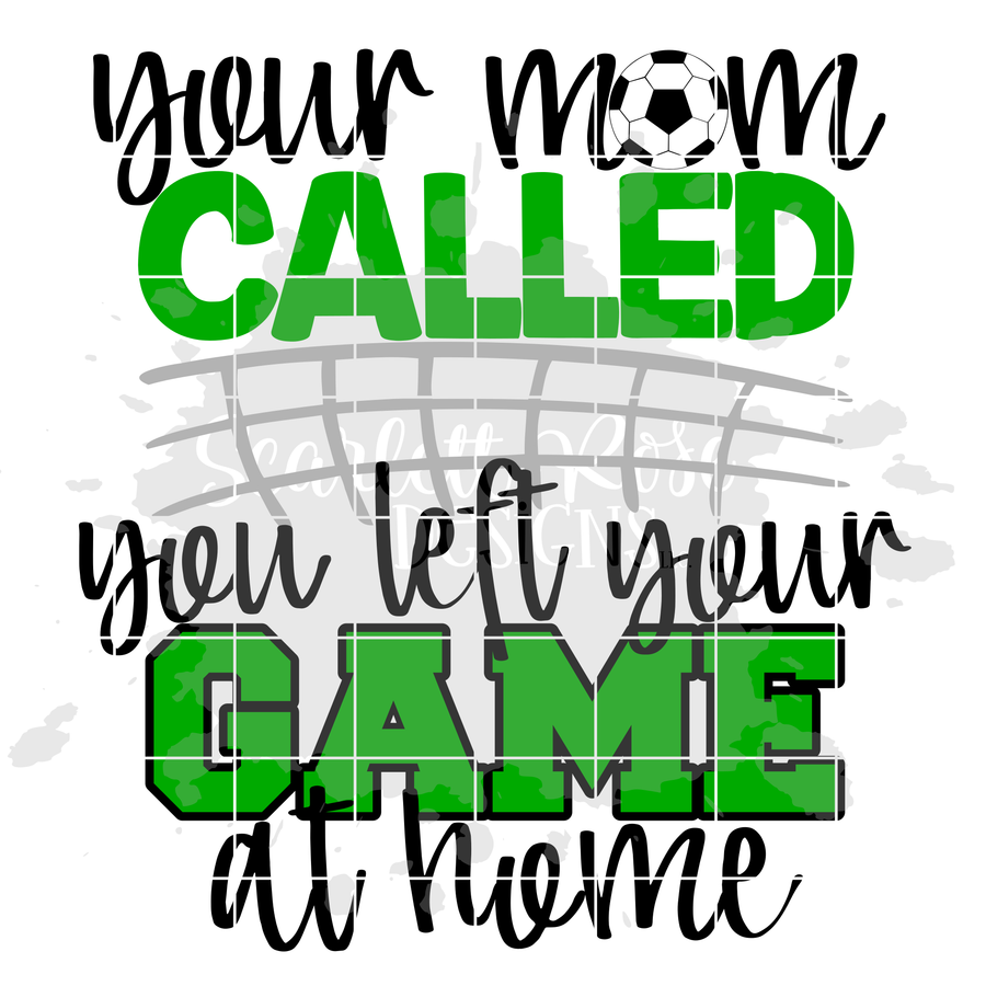 Your Mom Called, You Left Your Game at Home - Soccer SVG