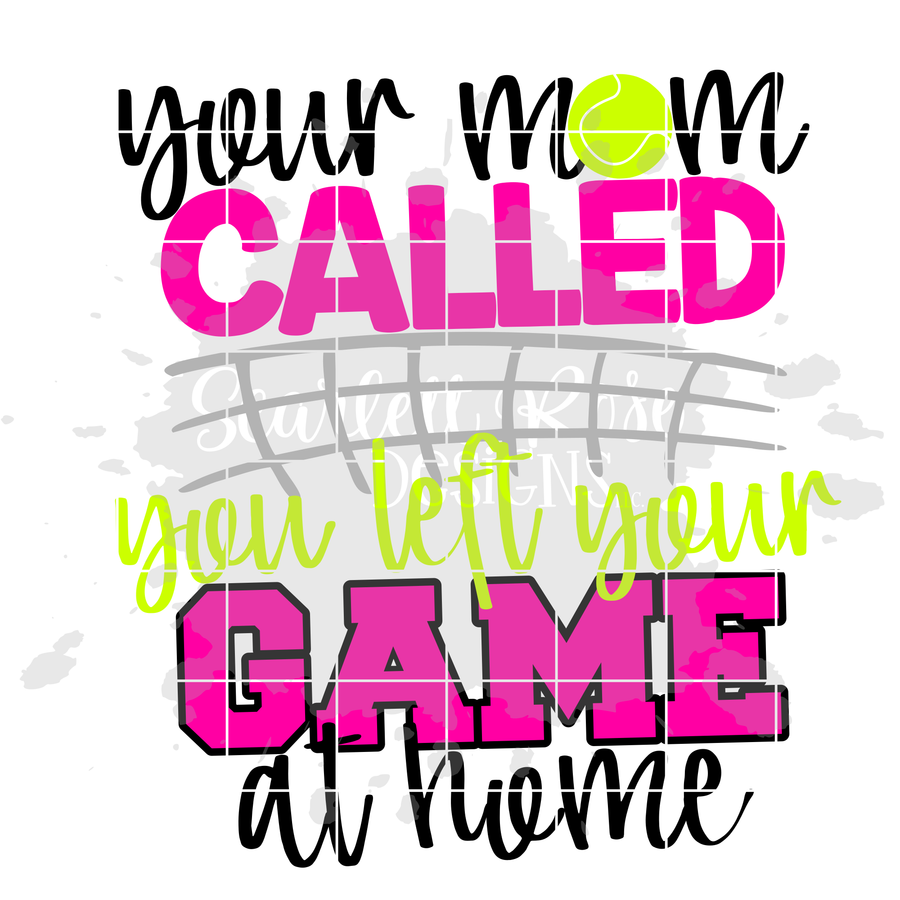 Your Mom Called You Left Your Game at Home - Tennis SVG